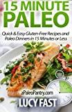 15 Minute Paleo: Quick & Easy Gluten-Free Recipes and Paleo Dinners in 15 Minutes or Less (Paleo...