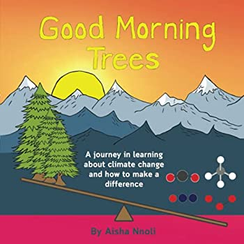 Good Morning Trees  A journey in learning about climate change and how to make a difference