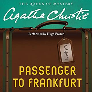 Passenger to Frankfurt                   By:                                                                                                                                 Agatha Christie                               Narrated by:                                                                                                                                 Hugh Fraser                      Length: 6 hrs and 57 mins     84 ratings     Overall 3.6