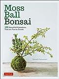 Moss Ball Bonsai: 100 Beautiful Kokedama That are Fun to Create