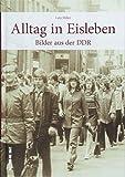 Alltag in Eisleben, historische Fotografien zeigen den DDR-Alltag und wecken unzählige Erinnerungen: Bilder aus der DDR (Sutton Archivbilder)