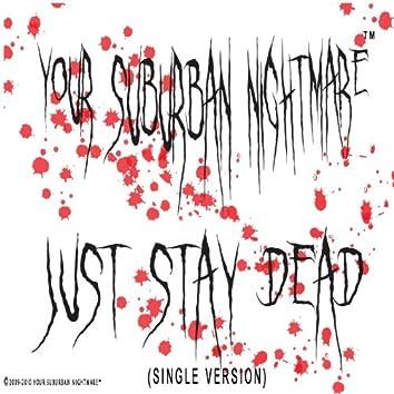 Just Stay Dead (Single Version) - Single