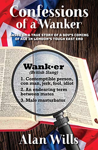 Confessions of a Wanker: Based on a true story of a boy's coming of age in London's tough East End (English Edition)