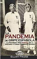 La Pandemia de Gripe Española: La Pandemia Más Mortal de la Historia y Cómo Cambió el Mundo