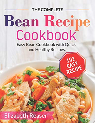 The Complete Bean Recipe Cookbook: Easy Bean Cookbook with Quick and Healthy Recipes