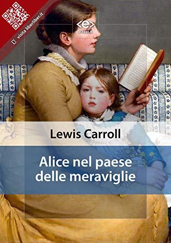 Alice nel paese delle meraviglie (Liber Liber) (Italian Edition)