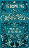 Fantastic Beasts: The Crimes of Grindelwald – The Original Screenplay: The Original Screenplay by J.K. Rowling