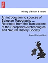 An introduction to sources of Salopian Topography ... Reprinted from the Transactions of the Shropshire Archæological and Natural History Society.