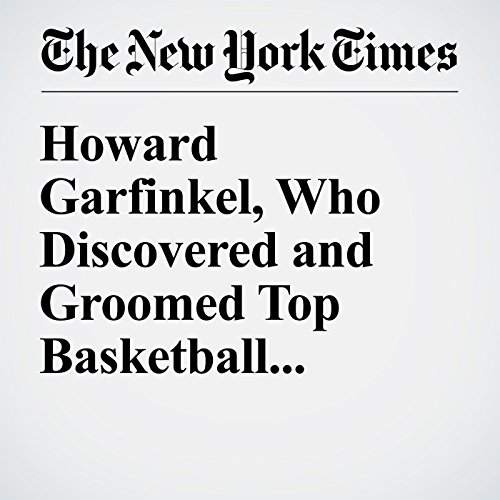 Howard Garfinkel, Who Discovered and Groomed Top Basketball Talent, Dies at 86 audiobook cover art