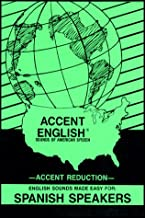 Accent English: Sounds of American Speech for Spanish Speakers