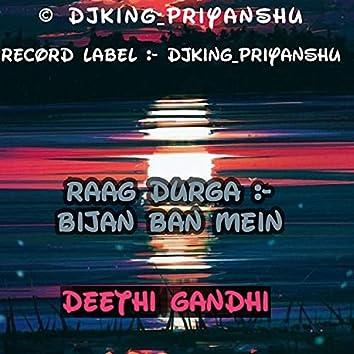Raag Durga: Bijan Ban Mein