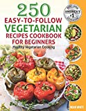 250 Easy-to-Follow Vegetarian Recipes Cookbook for Beginners: Healthy Vegetarian Cooking.