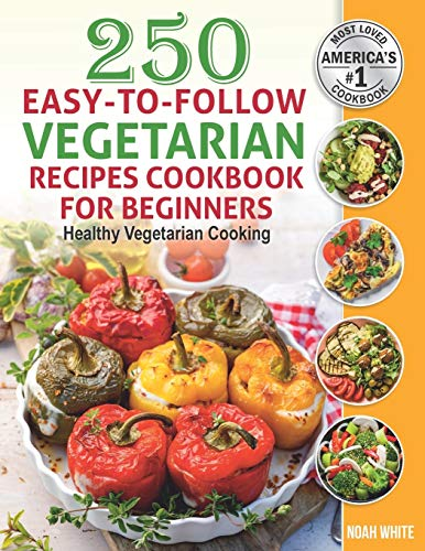 250 Easy-to-Follow Vegetarian Recipes Cookbook for...