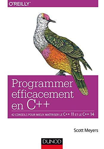 Programmer efficacement en C++ - 42 conseils pour mieux maîtriser le C++ 11 et le C++ 14: 42 conseils pour mieux maîtriser le C++ 11 et le C++ 14