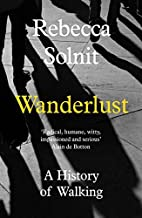 Wanderlust: A History of Walking by Rebecca Solnit (2014) Paperback