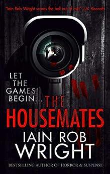 The Housemates: A Novel of Extreme Terror by [Iain Rob Wright]