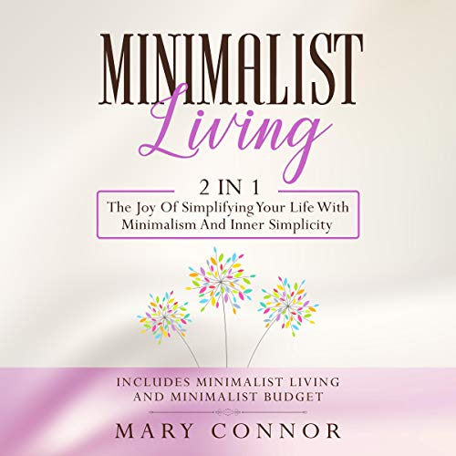 Minimalist Living: 2 in 1     The Joy of Simplifying Your Life with Minimalism and Inner Simplicity - Includes Minimalist Living and Minimalist Budget (Declutter Your Life, Book 6)              By:                                                                                                                                 Mary Connor                               Narrated by:                                                                                                                                 Shaina Summerville                      Length: 5 hrs and 34 mins     2 ratings     Overall 4.5