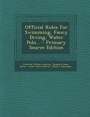 Official Rules for Swimming, Fancy Diving, Water Polo... - Primary Source Edition