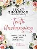 Truth Unchanging: Hearing God Daily in the Midst of Motherhood