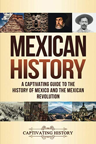 Compare Textbook Prices for Mexican History: A Captivating Guide to the History of Mexico and the Mexican Revolution  ISBN 9781647488048 by History, Captivating
