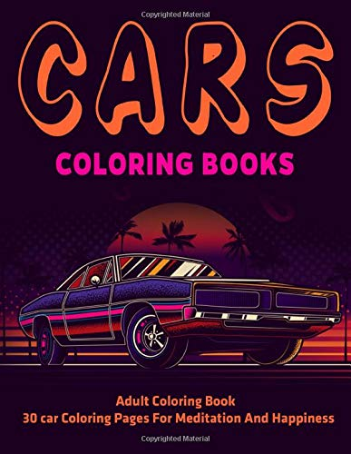 Cars Coloring Books : Adult Coloring Book : 30 Car Coloring Pages For Meditation And Happiness