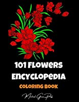 101 Flowers Encyclopedia Coloring Book: Color and Learn, Big Collection of Flower Designs for Relaxation