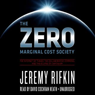 The Zero Marginal Cost Society     The Internet of Things, the Collaborative Commons, and the Eclipse of Capitalism              By:                                                                                                                                 Jeremy Rifkin                               Narrated by:                                                                                                                                 David Cochran Heath                      Length: 14 hrs and 15 mins     379 ratings     Overall 4.2