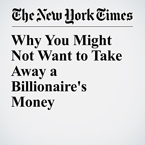 Why You Might Not Want to Take Away a Billionaire's Money copertina