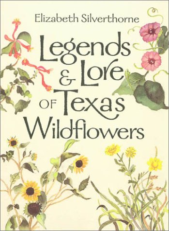 Legends and Lore of Texas Wildflowers (Louise Lindsey Merrick Natural Environment Series)