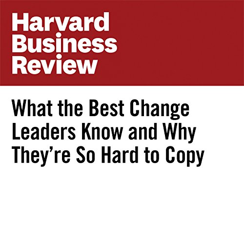 What the Best Change Leaders Know and Why They're So Hard to Copy copertina