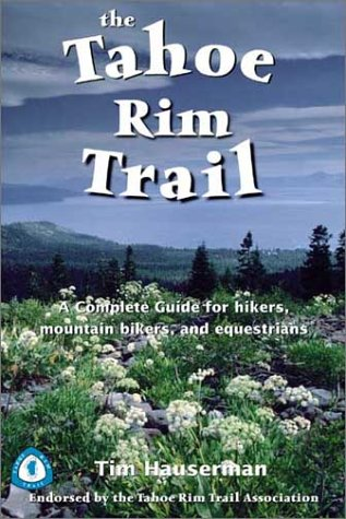 Wilderness Press The Tahoe Rim Trail: A Complete Guide for Hikers, Mountain Bikers, and Equestrians