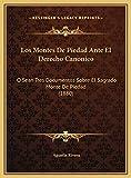 Montes de Piedad Ante El Derecho Canonico Los Montes de Pied: O Sean Tres Documentos Sobre El Sagrado Monte De Piedad (1880)