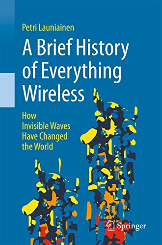A Brief History of Everything Wireless: How Invisible Waves Have Changed the World (English Edition)