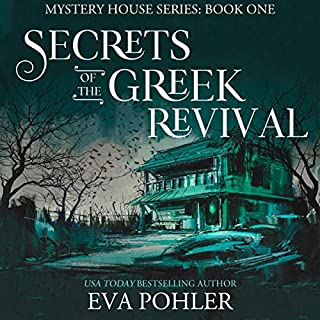 Secrets of the Greek Revival      The Mystery House Series, Book 1              By:                                                                                                                                 Eva Pohler                               Narrated by:                                                                                                                                 Eva Pohler                      Length: 6 hrs and 38 mins     14 ratings     Overall 4.1