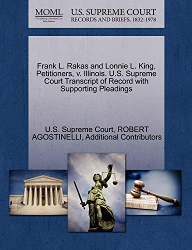 Compare Textbook Prices for Frank L. Rakas and Lonnie L. King, Petitioners, v. Illinois. U.S. Supreme Court Transcript of Record with Supporting Pleadings  ISBN 9781270695370 by AGOSTINELLI, ROBERT,Additional Contributors,U.S. Supreme Court