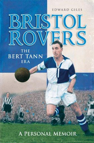 Bristol Rovers: The Bert Tann Era - A Personal Memoir