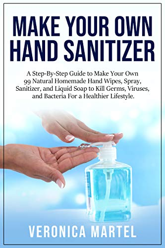 Make Your Own Hand Sanitizer: A Step-By-Step Guide to Make...