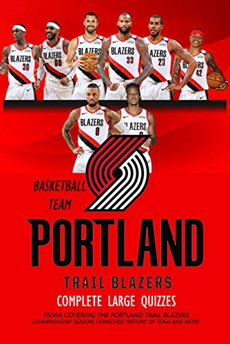 Complete Large Quizzes Portland Trail Blazers Basketball Team: Trivia Covering The Portland Trail Blazers Championship Season, Franchise History of Team and More: NBA Trivia Questions