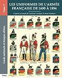 Les uniformes de l'armée française de 1690 à 1894 - Tome V - Garde nationale et...
