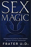 Sex Magic: Release & Control the Power of Your Erotic Potential