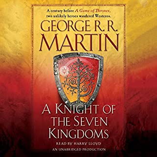 A Knight of the Seven Kingdoms     A Song of Ice and Fire              Written by:                                                                                                                                 George R. R. Martin                               Narrated by:                                                                                                                                 Harry Lloyd                      Length: 10 hrs     192 ratings     Overall 4.7