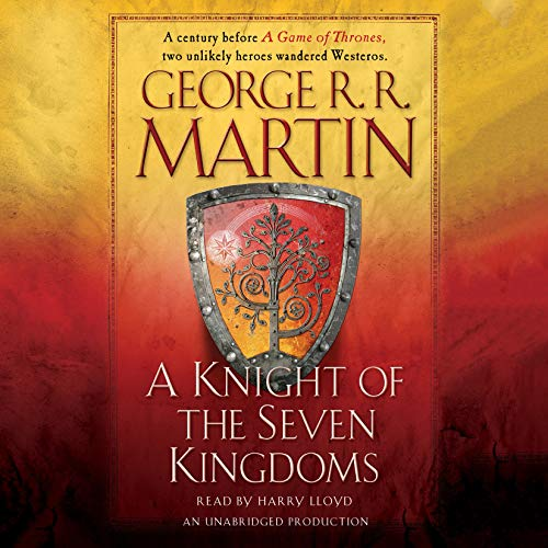A Knight of the Seven Kingdoms     A Song of Ice and Fire              Written by:                                                                                                                                 George R. R. Martin                               Narrated by:                                                                                                                                 Harry Lloyd                      Length: 10 hrs     210 ratings     Overall 4.7