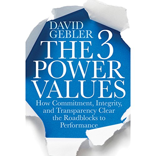 The 3 Power Values: How Commitment, Integrity, and Transparency Clear the Roadblocks to Performance audiobook cover art