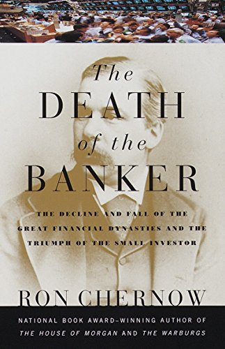 The Death of the Banker: The Decline and Fall of the Great Financial Dynasties and the Triumph of the Small Investor (Vi