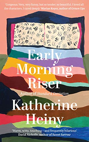 Early Morning Riser: The bittersweet, hilarious and feel-good new novel from the author of Standard Deviation by [Katherine Heiny]