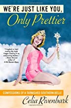 We're Just Like You, Only Prettier: Confessions of a Tarnished Southern Belle by Celia Rivenbark (1-Jan-2004) Hardcover