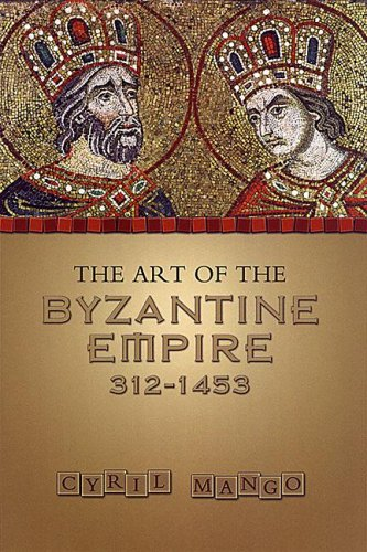 The Art of the Byzantine Empire 312-1453: Sources and Documents (MART: The Medieval Academy Reprints for Teaching, No. 1