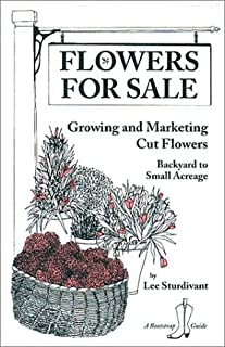 Flowers for Sale: Growing and Marketing Cut Flowers : Backyard to Small Acreage (A Bootstrap Guide)
