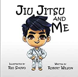 Jiu Jitsu and Me by [Robert Wilson]