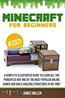 Minecraft for Beginners: A Complete Illustrated Guide to Learn all the Principles of one of the Most Popular Online Games and Build Amazing Structures in No Time!
